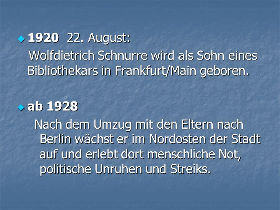 1920 22. August: 1920 22. August: Wolfdietrich Schnurre wird als Sohn eines Bibliothekars in Frankfurt/Main geboren. Wolfdietrich Schnurre wird als So