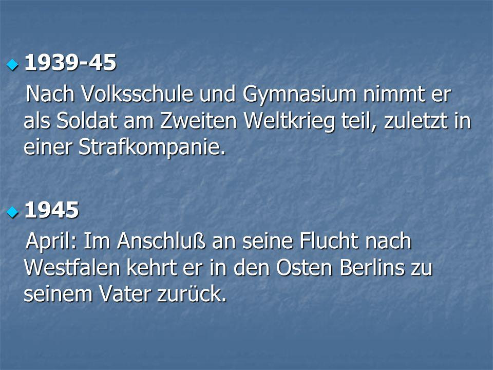 1939-45 1939-45 Nach Volksschule und Gymnasium nimmt er als Soldat am Zweiten Weltkrieg teil, zuletzt in einer Strafkompanie. Nach Volksschule und Gym