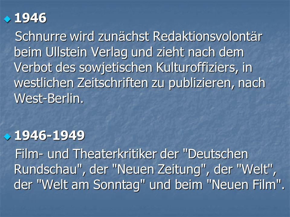 1946 1946 Schnurre wird zun ä chst Redaktionsvolont ä r beim Ullstein Verlag und zieht nach dem Verbot des sowjetischen Kulturoffiziers, in westlichen