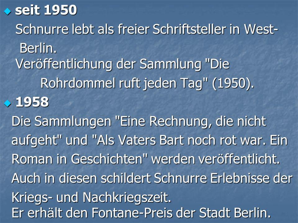 s seit 1950 Schnurre lebt als freier Schriftsteller in West- Berlin. Veröffentlichung der Sammlung