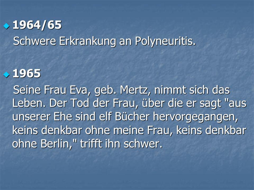 1964/65 1964/65 Schwere Erkrankung an Polyneuritis. Schwere Erkrankung an Polyneuritis. 1965 1965 Seine Frau Eva, geb. Mertz, nimmt sich das Leben. De