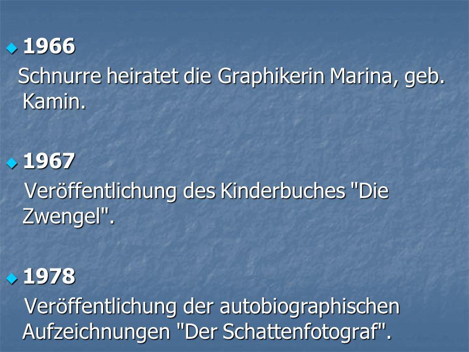 1966 1966 Schnurre heiratet die Graphikerin Marina, geb. Kamin. Schnurre heiratet die Graphikerin Marina, geb. Kamin. 1967 1967 Ver ö ffentlichung des