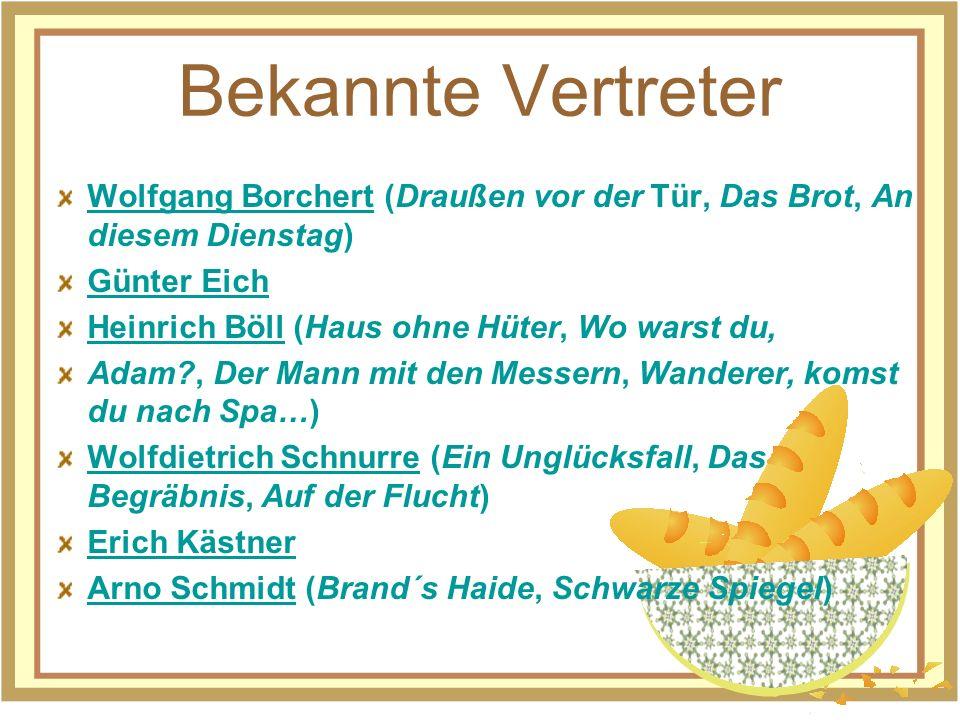 Bekannte Vertreter Wolfgang BorchertWolfgang Borchert (Draußen vor der Tür, Das Brot, An diesem Dienstag) Günter Eich Heinrich BöllHeinrich Böll (Haus