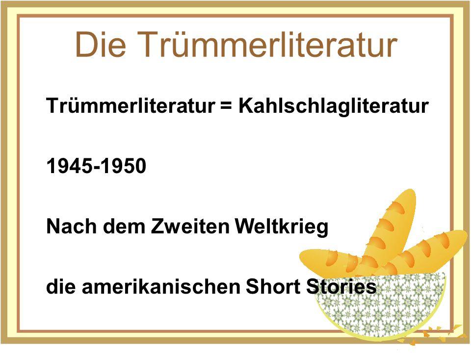 Die Trümmerliteratur Trümmerliteratur = Kahlschlagliteratur 1945-1950 Nach dem Zweiten Weltkrieg die amerikanischen Short Stories