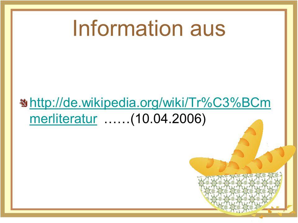 Information aus http://de.wikipedia.org/wiki/Tr%C3%BCm merliteraturhttp://de.wikipedia.org/wiki/Tr%C3%BCm merliteratur ……(10.04.2006)