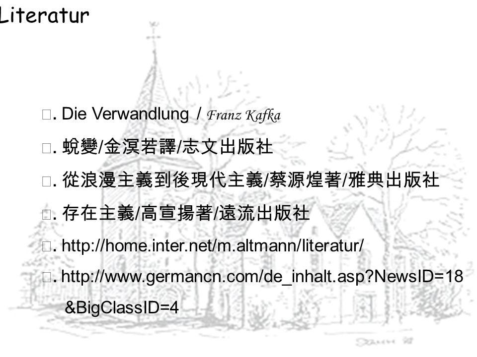 Literatur. Die Verwandlung / Franz Kafka. / /. http://home.inter.net/m.altmann/literatur/. http://www.germancn.com/de_inhalt.asp?NewsID=18 &BigClassID