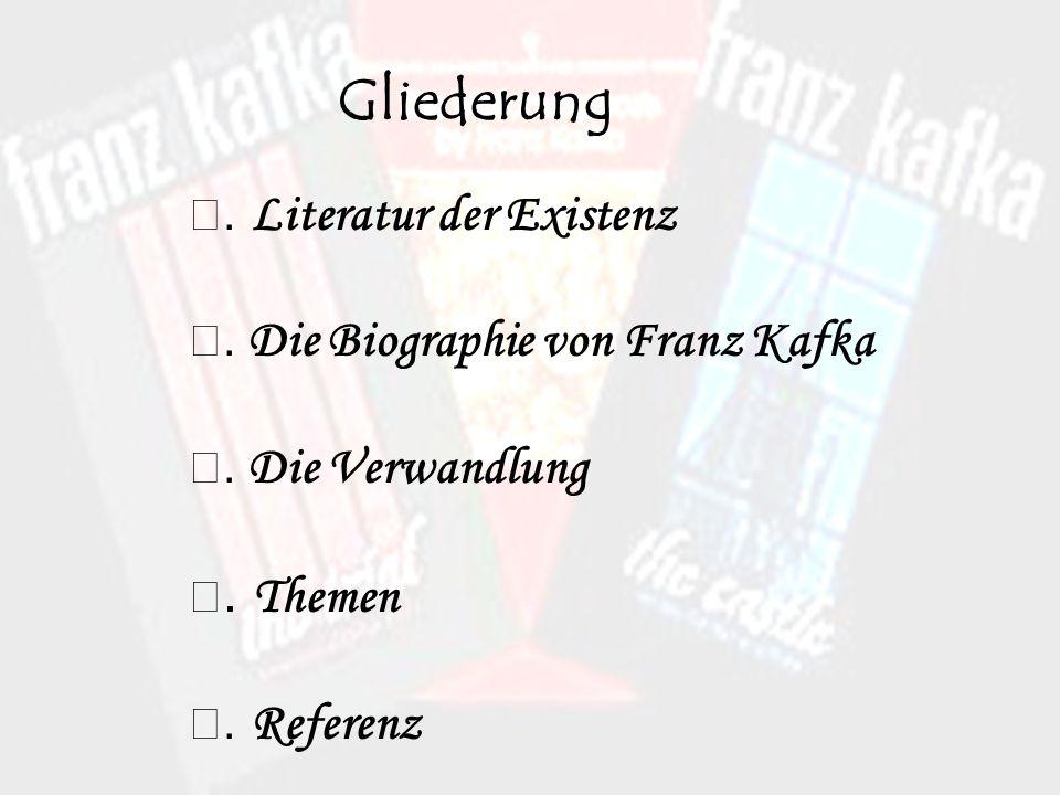 Gliederung. Literatur der Existenz. Die Biographie von Franz Kafka. Die Verwandlung. Themen. Referenz
