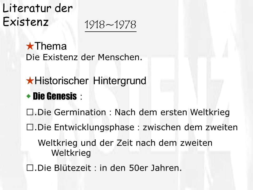 Literatur der Existenz 1918~1978 Thema Die Existenz der Menschen. Historischer Hintergrund Die Genesis.Die Germination Nach dem ersten Weltkrieg.Die E