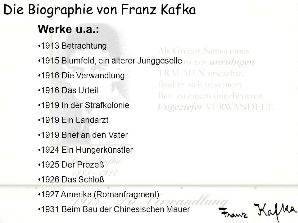 Die Biographie von Franz Kafka Werke u.a.: 1913 Betrachtung 1915 Blumfeld, ein älterer Junggeselle 1916 Die Verwandlung 1916 Das Urteil 1919 In der St
