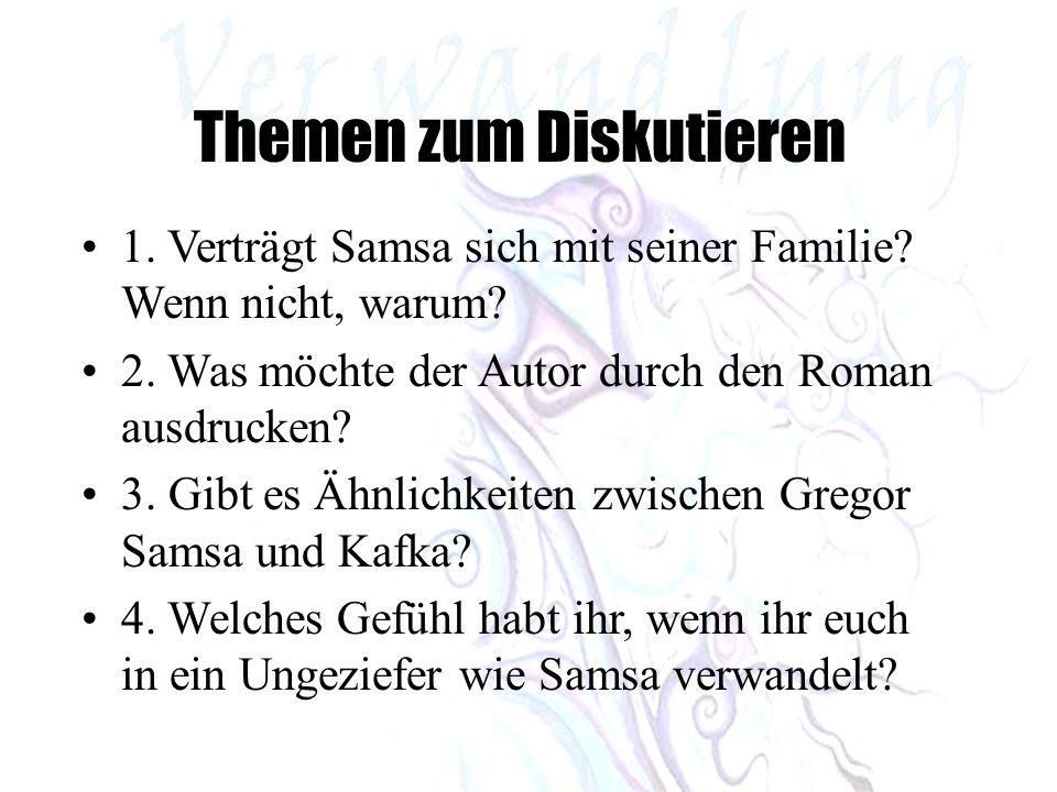 1. Verträgt Samsa sich mit seiner Familie? Wenn nicht, warum? 2. Was möchte der Autor durch den Roman ausdrucken? 3. Gibt es Ähnlichkeiten zwischen Gr
