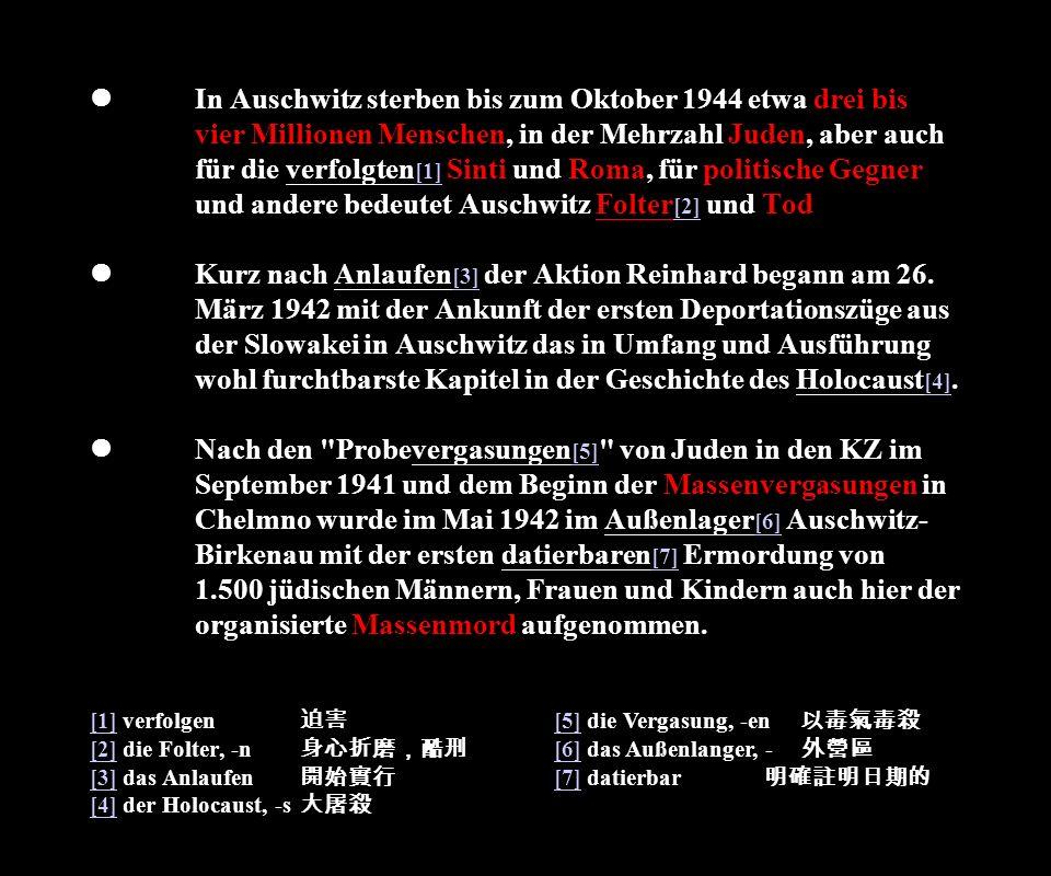 In Auschwitz sterben bis zum Oktober 1944 etwa drei bis vier Millionen Menschen, in der Mehrzahl Juden, aber auch für die verfolgten [1] Sinti und Rom
