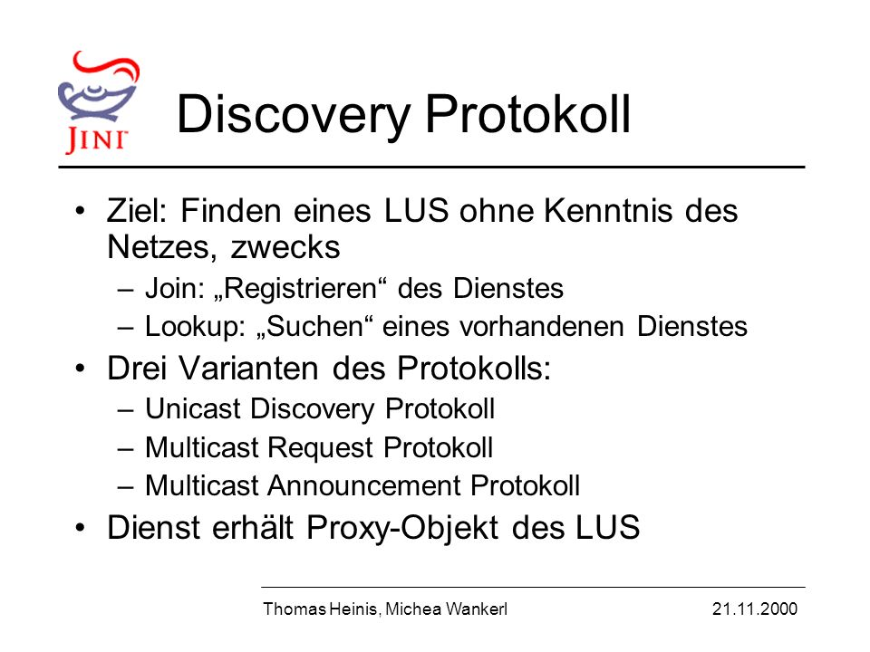 Beispiel: Discovery Thomas Heinis, Michea Wankerl21.11.2000 LUS Multicast LUS Proxy Dienst