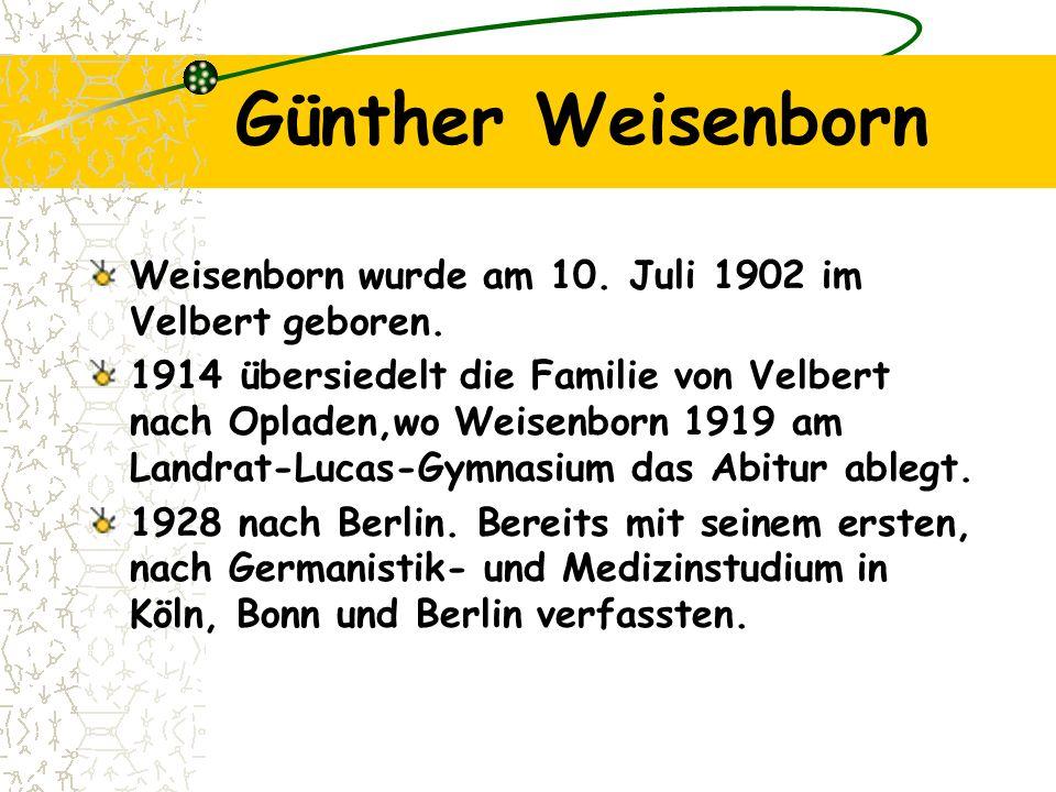 Günther Weisenborn Weisenborn wurde am 10. Juli 1902 im Velbert geboren. 1914 übersiedelt die Familie von Velbert nach Opladen,wo Weisenborn 1919 am L
