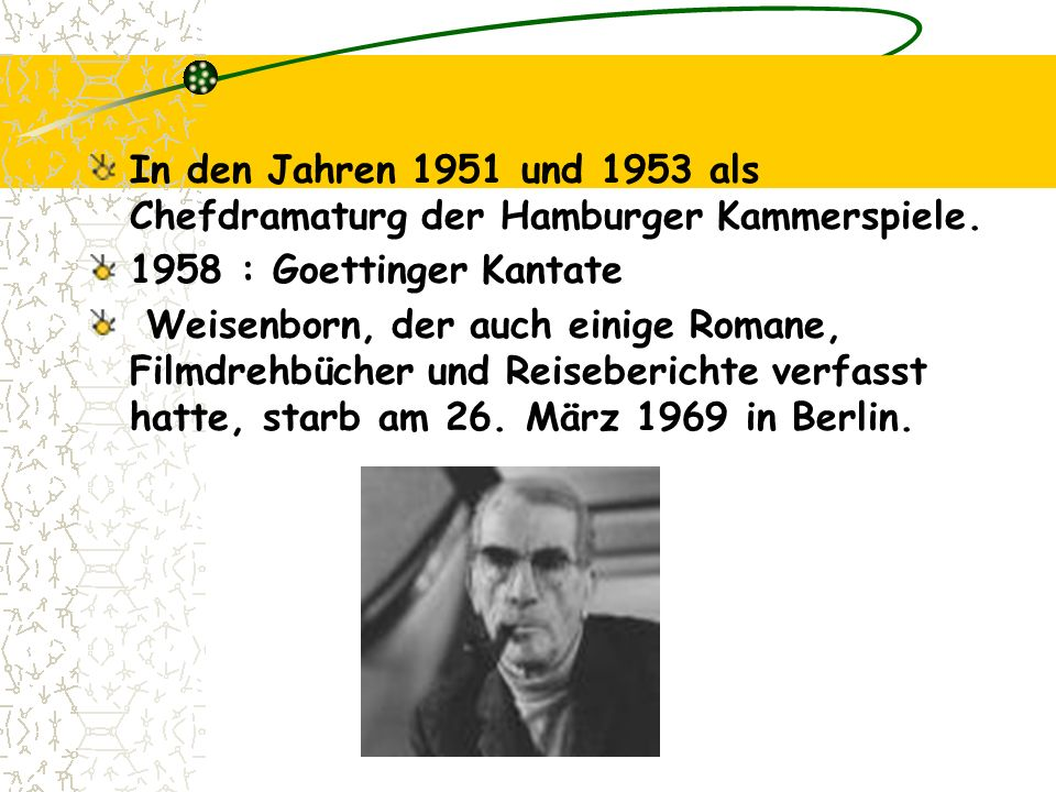 In den Jahren 1951 und 1953 als Chefdramaturg der Hamburger Kammerspiele. 1958 : Goettinger Kantate Weisenborn, der auch einige Romane, Filmdrehbücher
