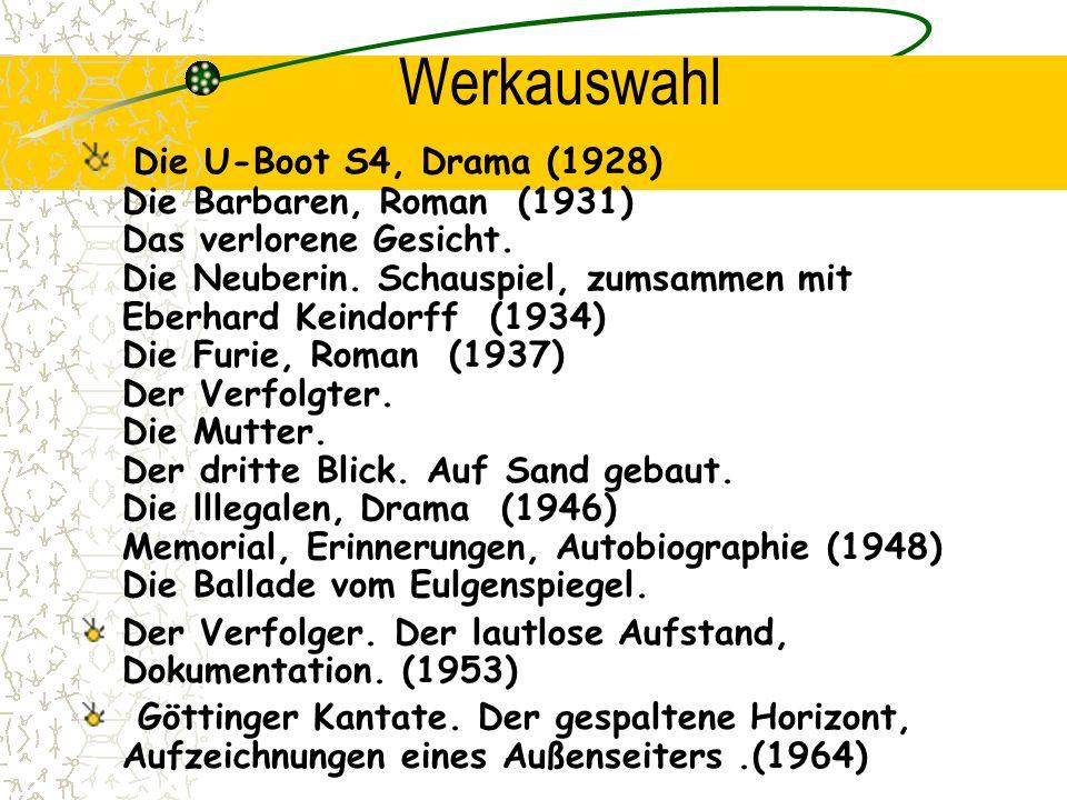 Werkauswahl Die U-Boot S4, Drama (1928) Die Barbaren, Roman (1931) Das verlorene Gesicht. Die Neuberin. Schauspiel, zumsammen mit Eberhard Keindorff (
