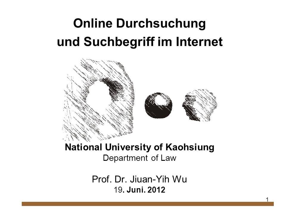 1 Online Durchsuchung und Suchbegriff im Internet National University of Kaohsiung Department of Law Prof.