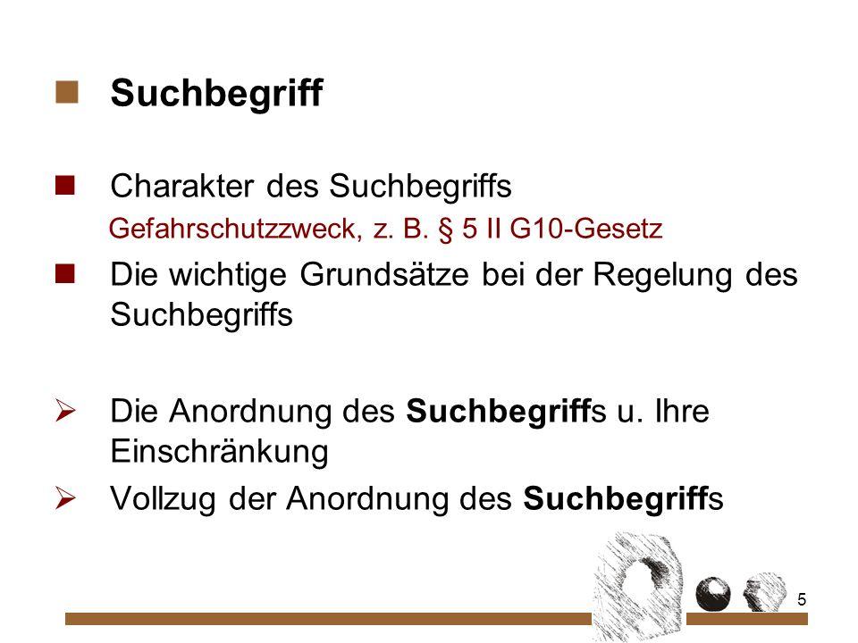 5 Suchbegriff Charakter des Suchbegriffs Gefahrschutzzweck, z.