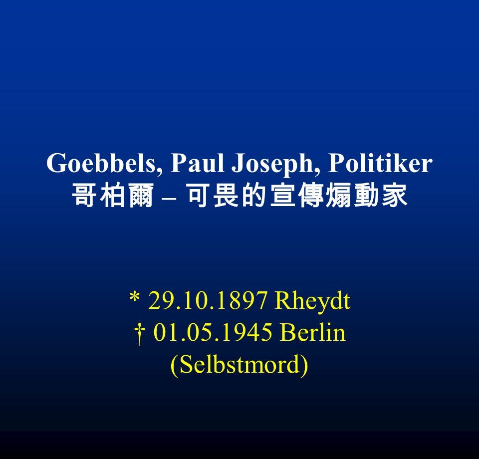 Goebbels, Paul Joseph, Politiker – * 29.10.1897 Rheydt 01.05.1945 Berlin (Selbstmord)