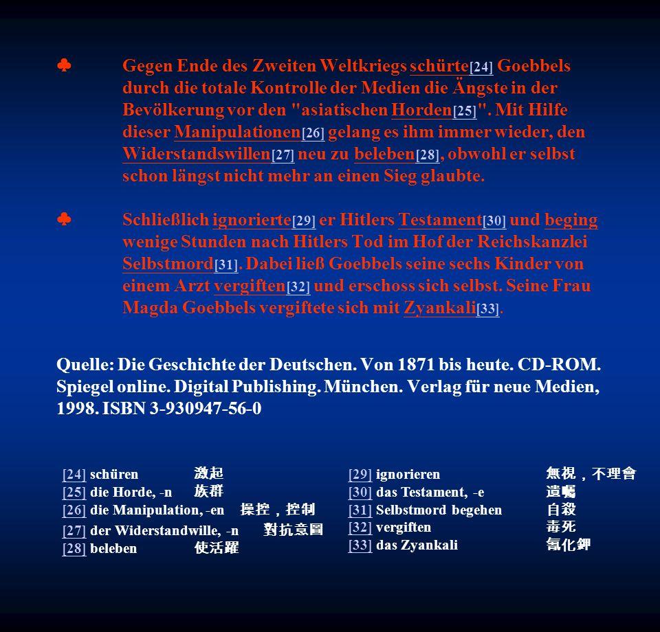 Gegen Ende des Zweiten Weltkriegs schürte [24] Goebbels durch die totale Kontrolle der Medien die Ängste in der Bevölkerung vor den