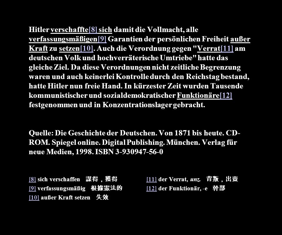 Hitler verschaffte[8] sich damit die Vollmacht, alle verfassungsmäßigen[9] Garantien der persönlichen Freiheit außer Kraft zu setzen[10]. Auch die Ver