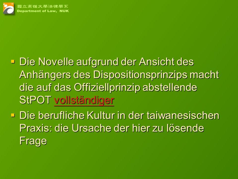 18 Die Novelle aufgrund der Ansicht des Anhängers des Dispositionsprinzips macht die auf das Offiziellprinzip abstellende StPOT vollständiger Die Nove
