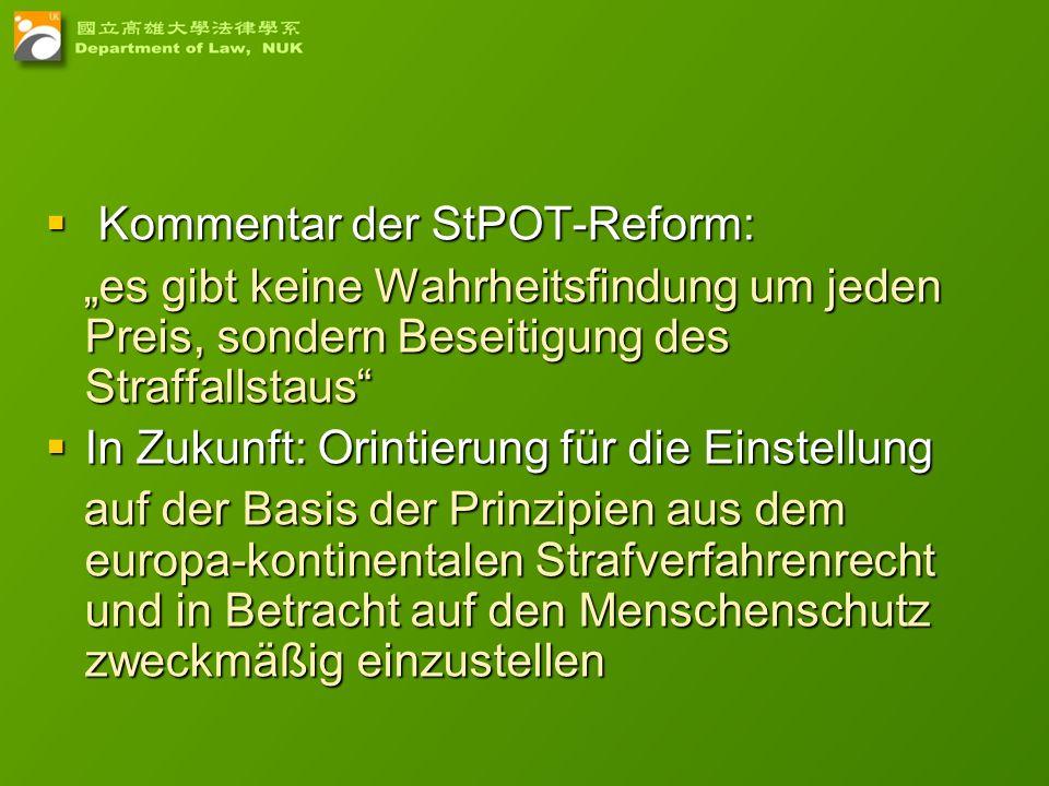 33 Kommentar der StPOT-Reform: Kommentar der StPOT-Reform: es gibt keine Wahrheitsfindung um jeden Preis, sondern Beseitigung des Straffallstaus es gi
