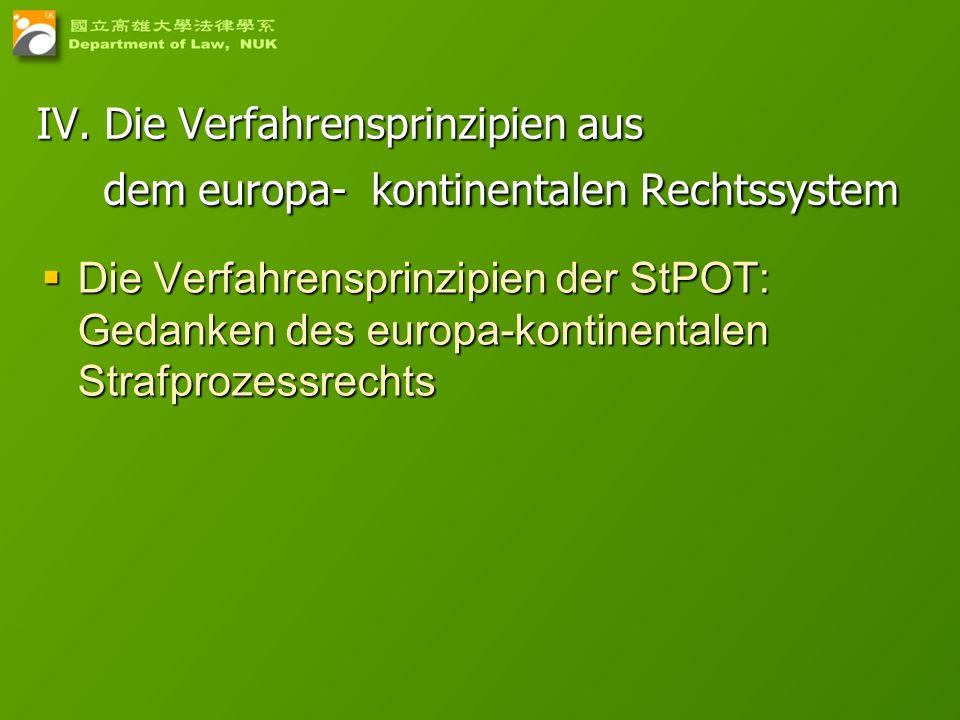 8 IV. Die Verfahrensprinzipien aus dem europa- kontinentalen Rechtssystem Die Verfahrensprinzipien der StPOT: Gedanken des europa-kontinentalen Strafp