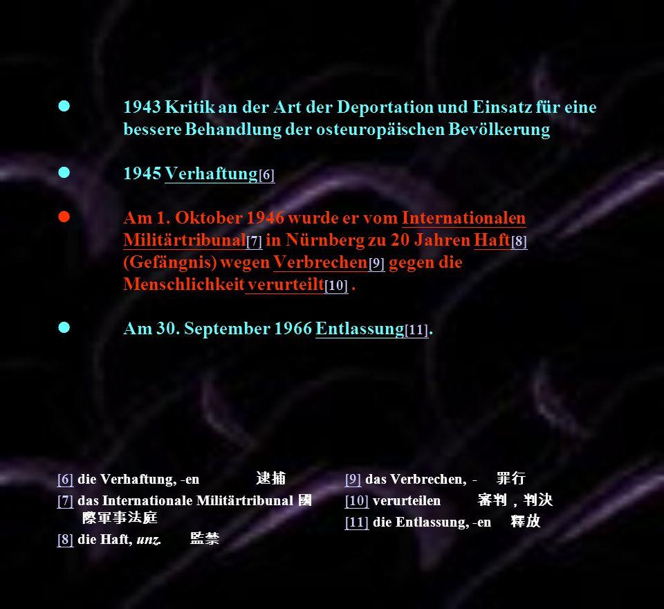 1943 Kritik an der Art der Deportation und Einsatz für eine bessere Behandlung der osteuropäischen Bevölkerung 1945 Verhaftung [6] Am 1. Oktober 1946