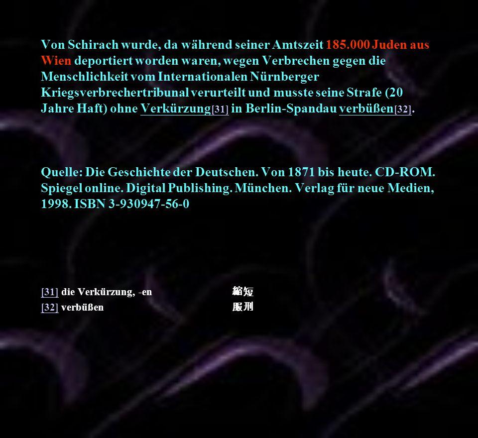 Von Schirach wurde, da während seiner Amtszeit 185.000 Juden aus Wien deportiert worden waren, wegen Verbrechen gegen die Menschlichkeit vom Internati