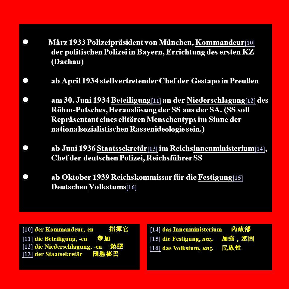 März 1933 Polizeipräsident von München, Kommandeur [10] der politischen Polizei in Bayern, Errichtung des ersten KZ (Dachau) ab April 1934 stellvertre