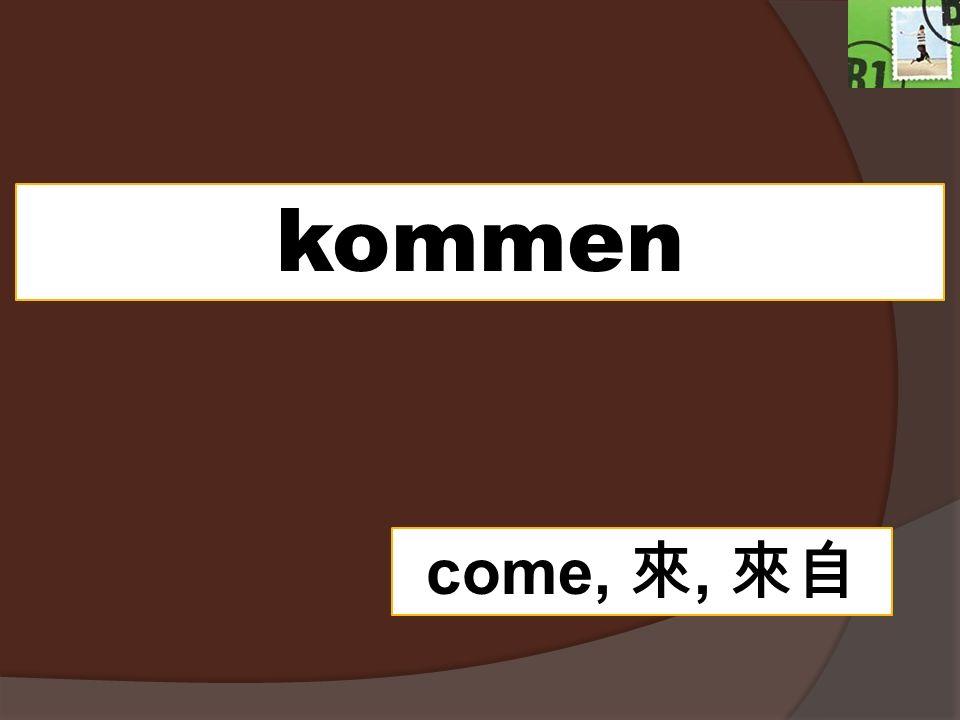 kommen come,,