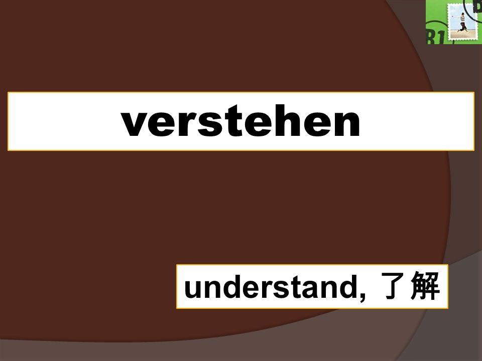 verstehen understand,