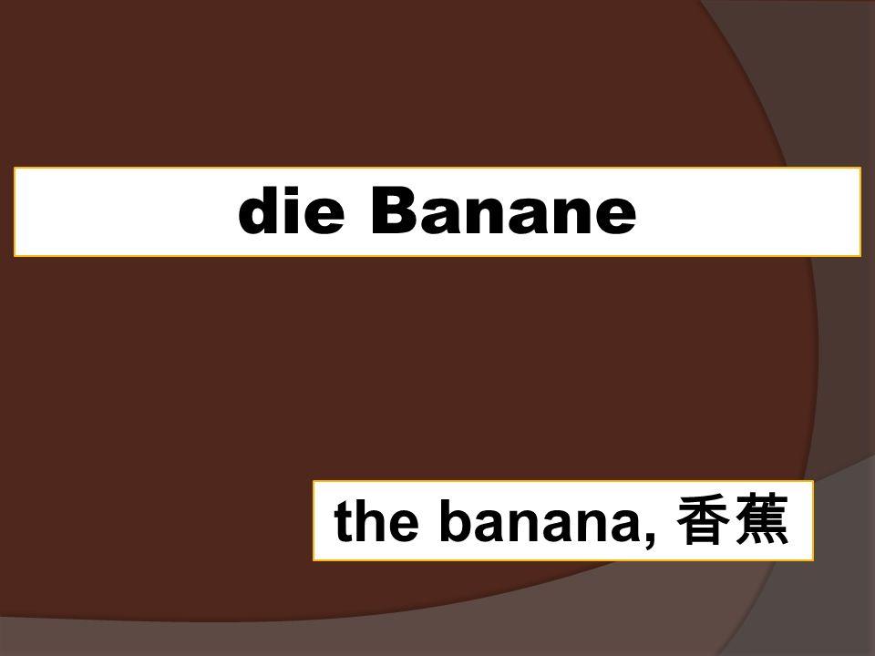 die Banane the banana,