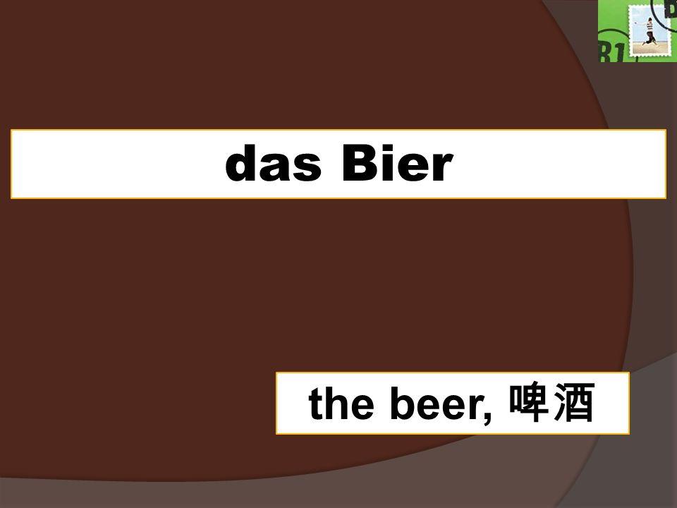 das Bier the beer,