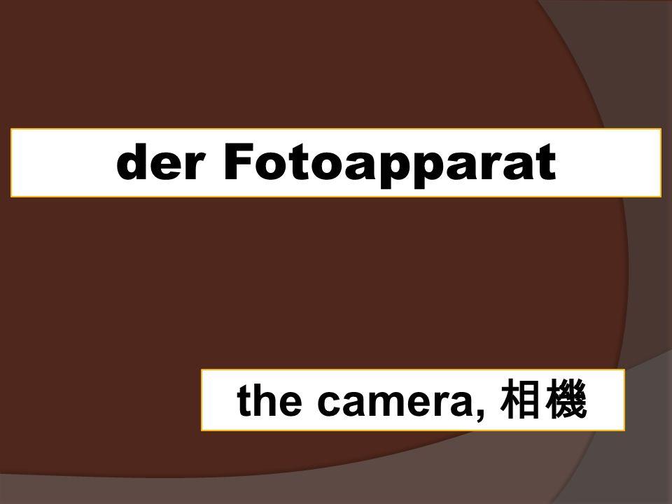 der Fotoapparat the camera,