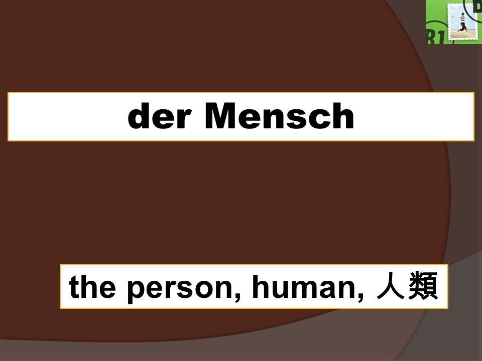 der Mensch the person, human,