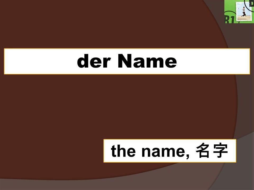 der Name the name,