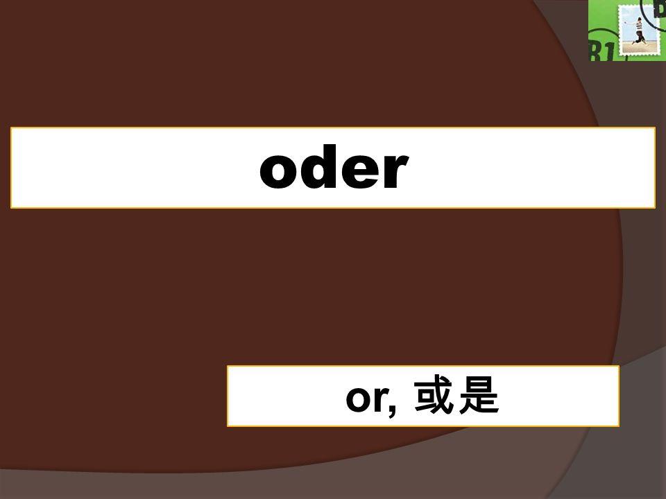 oder or,
