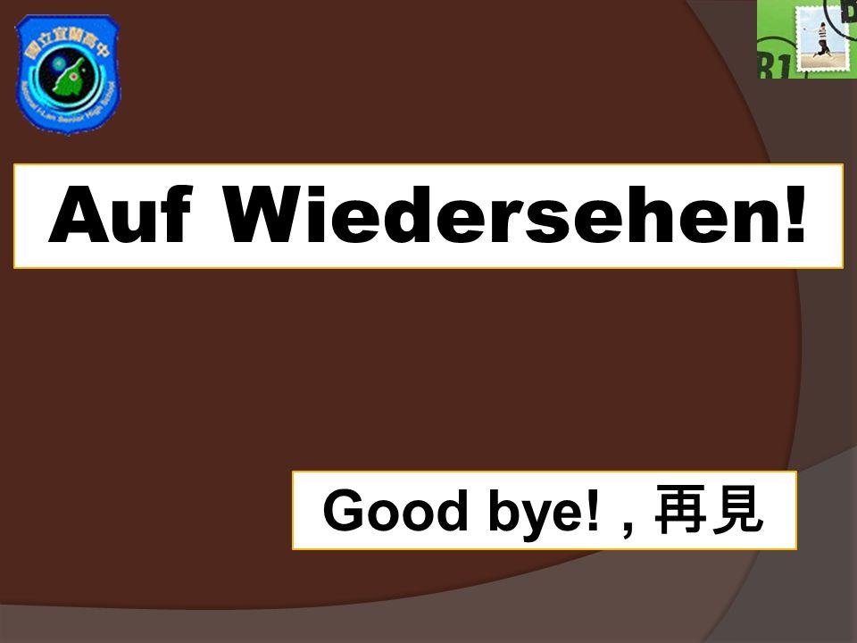 Auf Wiedersehen! Good bye!,