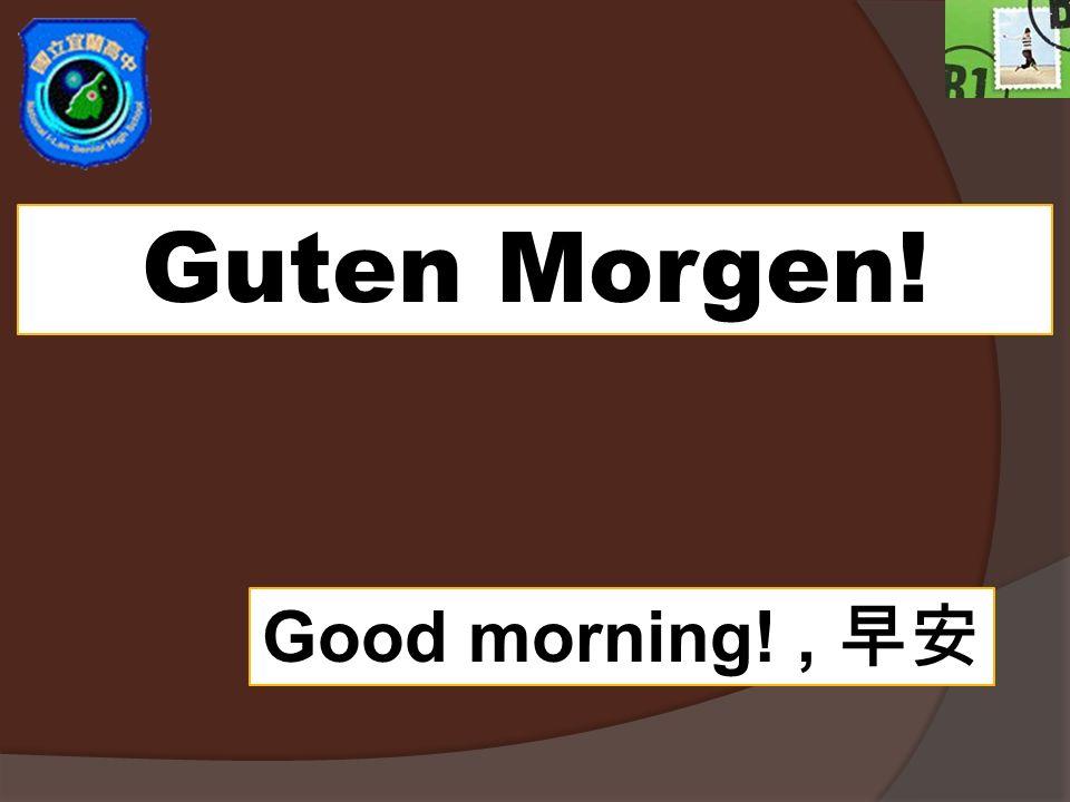 Guten Morgen! Good morning!,