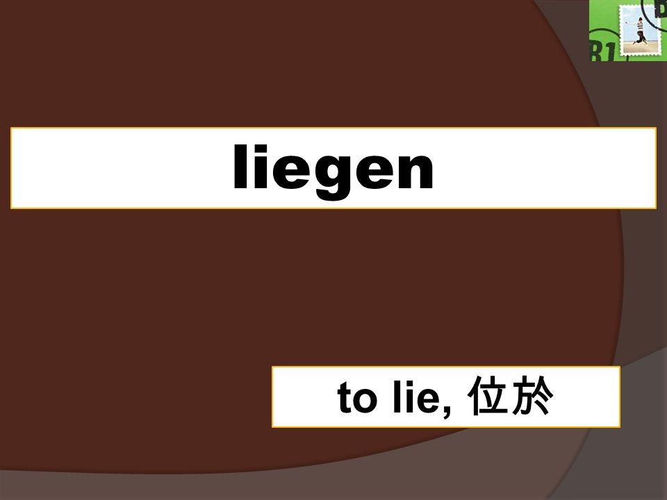 liegen to lie,