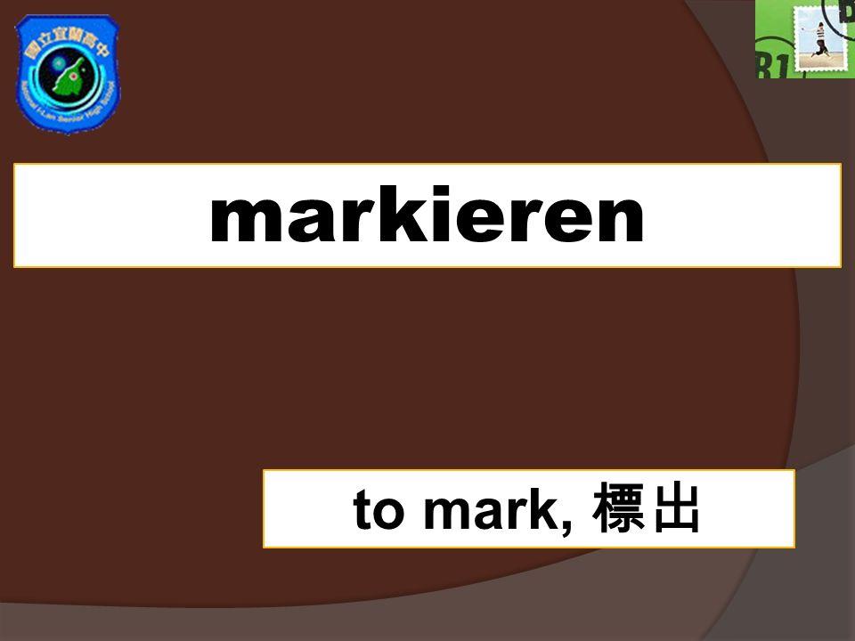markieren to mark,
