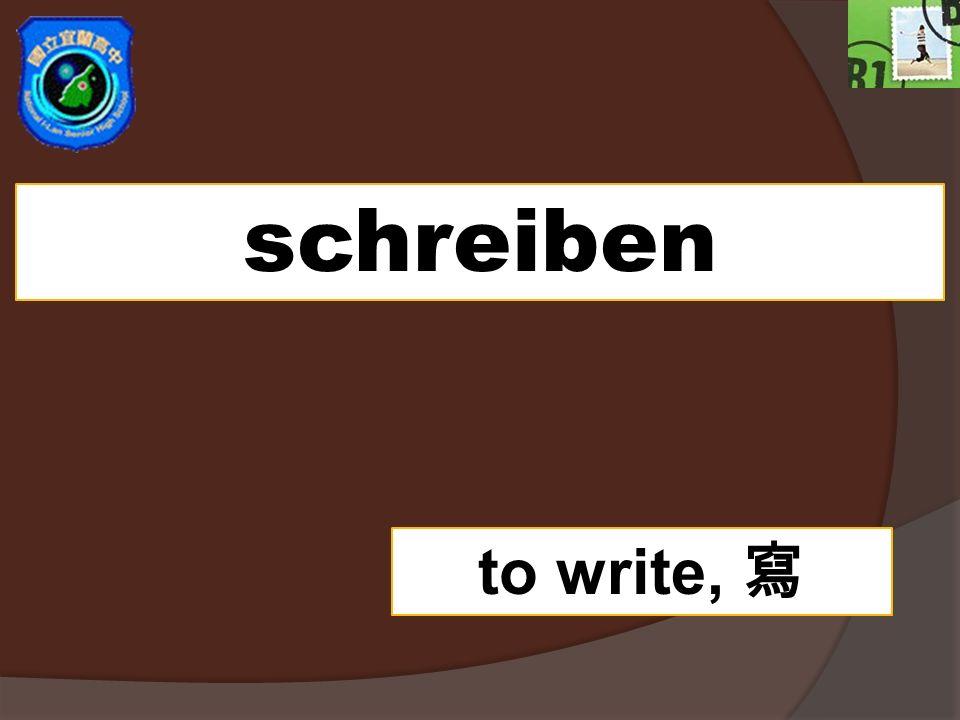schreiben to write,