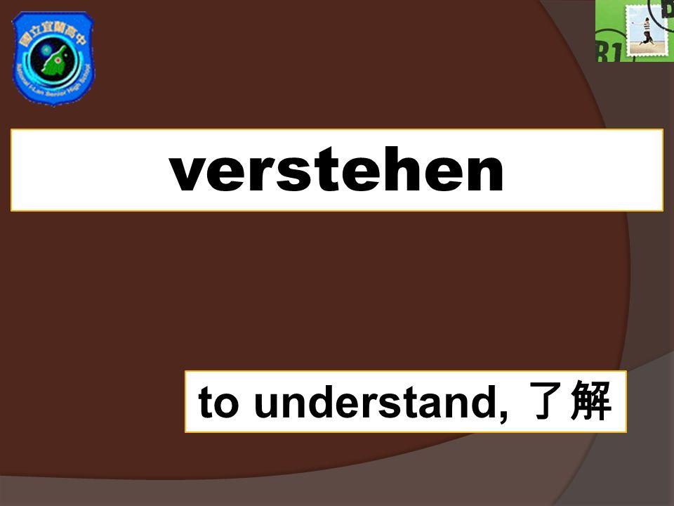 verstehen to understand,
