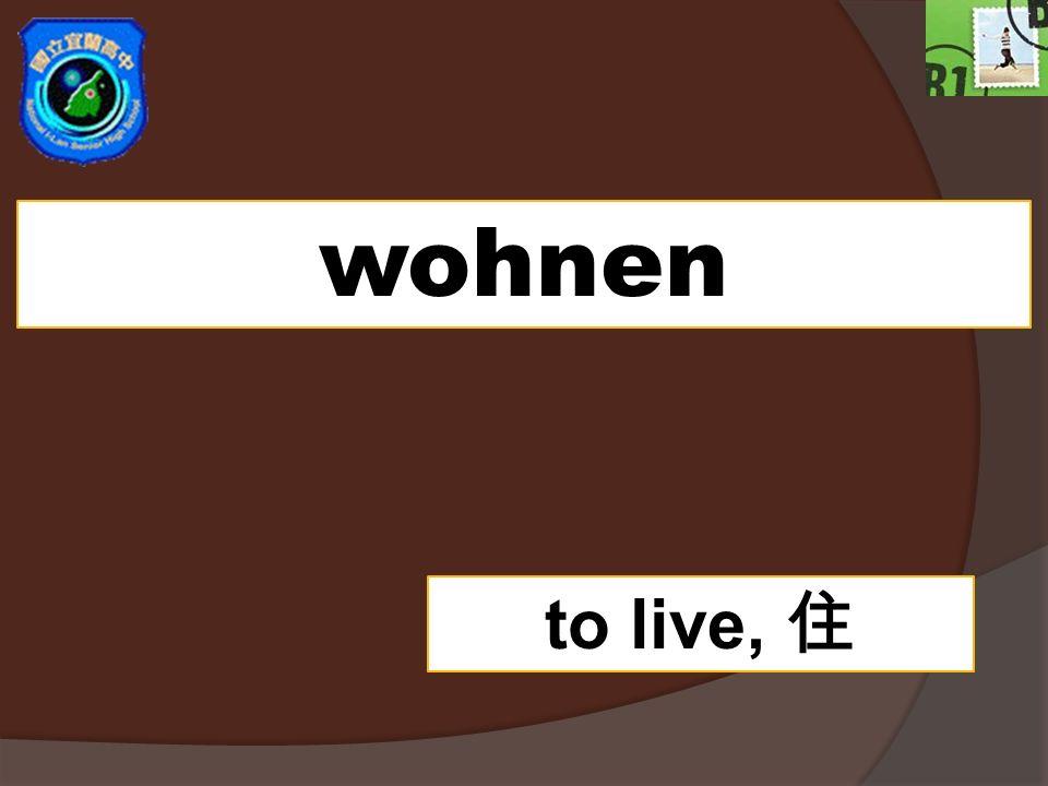 wohnen to live,