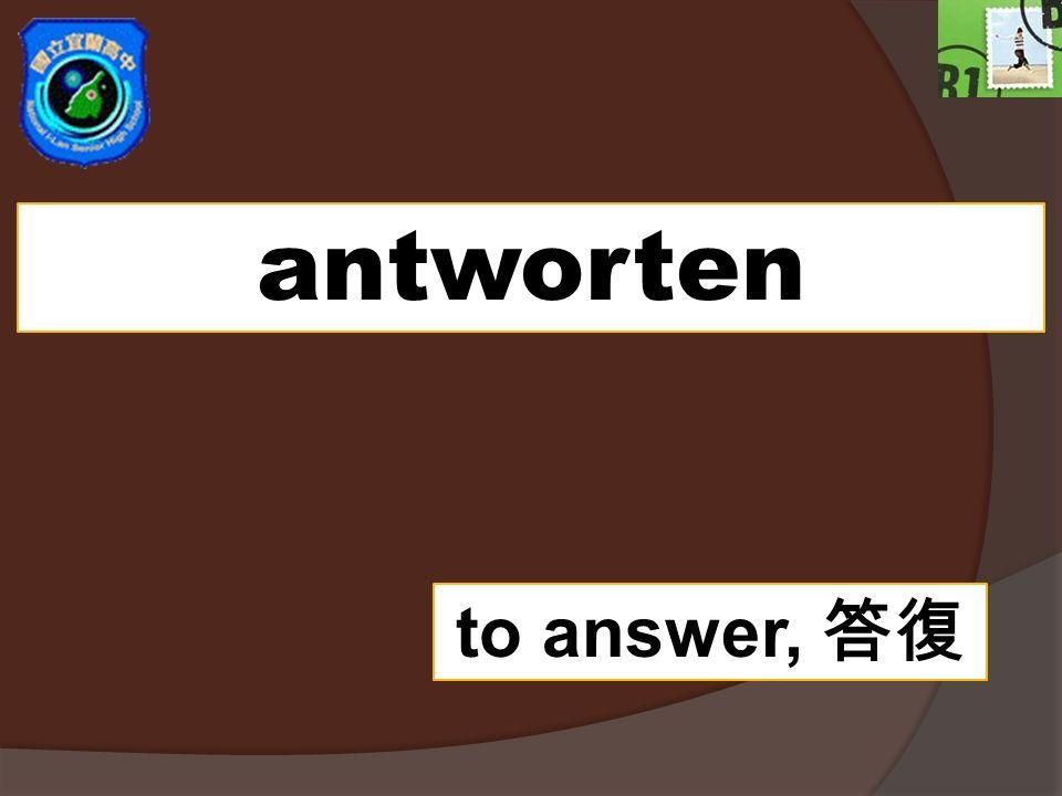 antworten to answer,