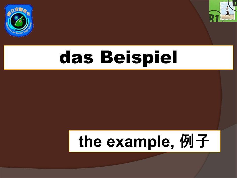 das Beispiel the example,