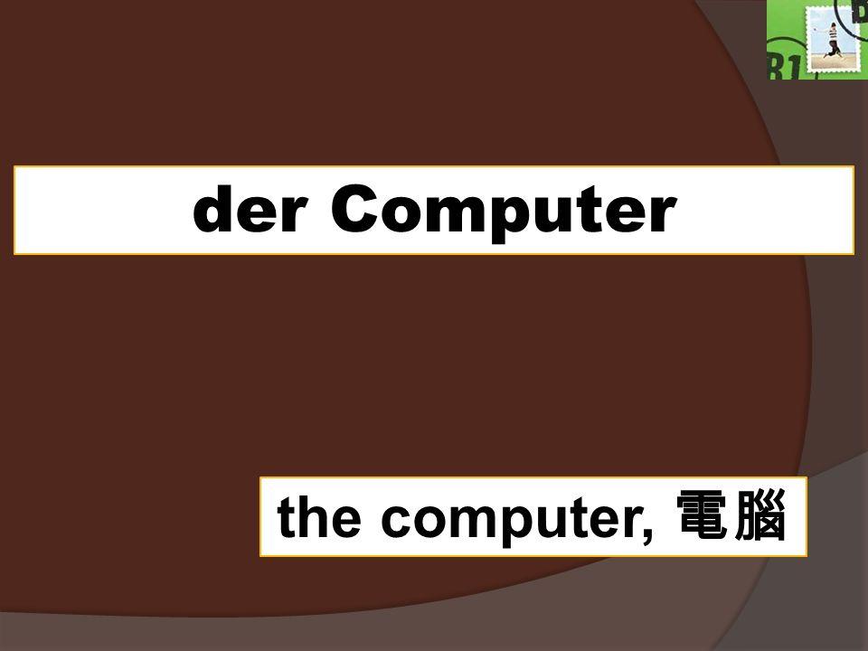 der Computer the computer,