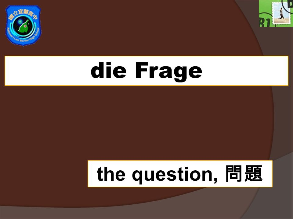 die Frage the question,