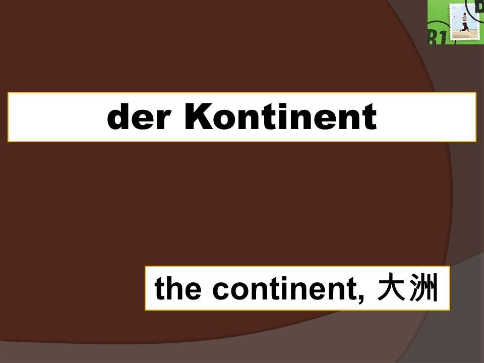 der Kontinent the continent,